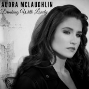 Drinking With Lonely - Audra McLaughlin