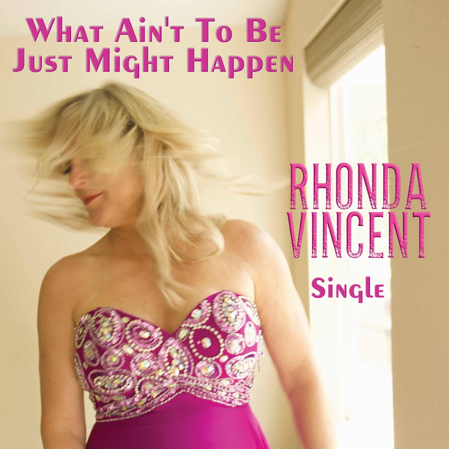 What Ain't To Be Just Might Happen SINGLE - Rhonda Vincent