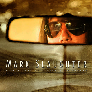 Reflections In A Rear View Mirror - Mark Slaughter
