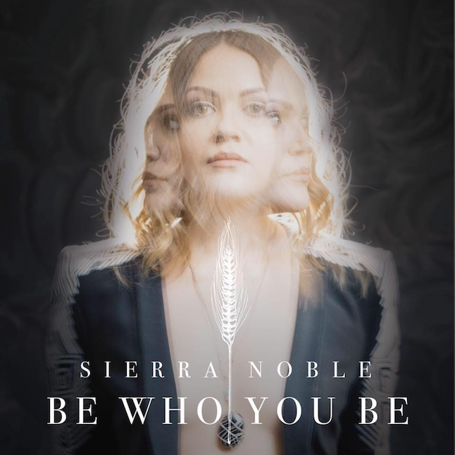 Be Who You Be - Sierra Noble