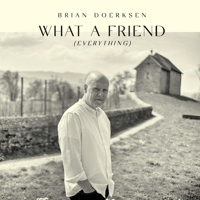 What A Friend (Everything) SINGLE - Brian Doerksen